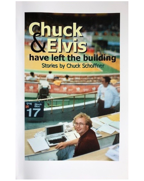 Chuck & Elvis Have Left the Building. Stories by Chuck Schoffner.